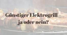 Günstiger Elektrogrill