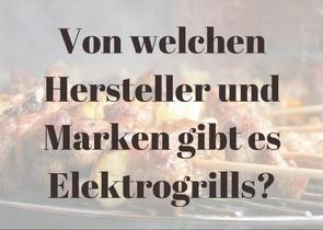 Von welchen Hersteller und Marken gibt es Elektrogrills?